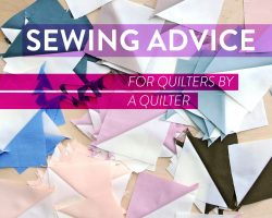 Sewing Advice for Quilters by a Quilter