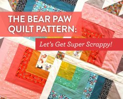 The Bear Paw Quilt Pattern: Let's get Super Scrappy