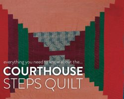 Everything You Need to Know About the Courthouse Steps Quilt
