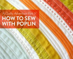 A Quilty Adventure Part V: How to Sew with Poplin