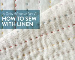 A Quilty Adventure Part VI: How to Sew with Linen