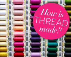 Sewing Thread Part I: How Is Thread Made?