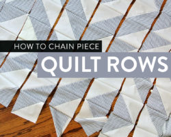 Chain Piecing Quilt Rows – Video Tutorial!