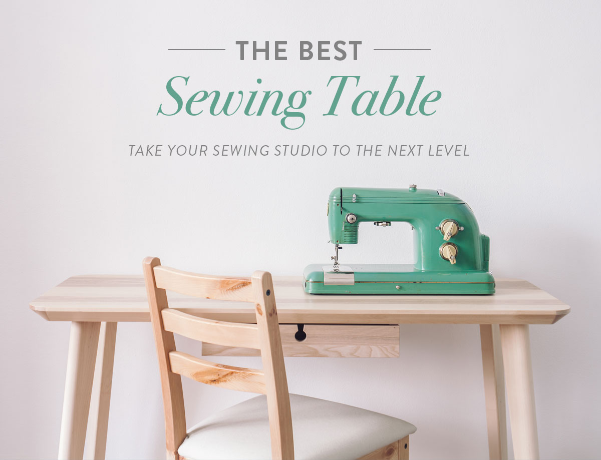 The Best Sewing Table Take Your Sewing Studio To The Next Level