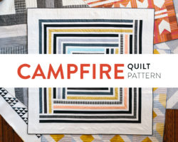 Campfire Quilt Pattern – Tips, Pics & Fabric!