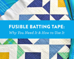 Fusible Batting Tape: Why You Need It & How to Use It