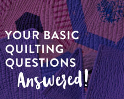 Your Basic Quilting Questions Answered: Part I