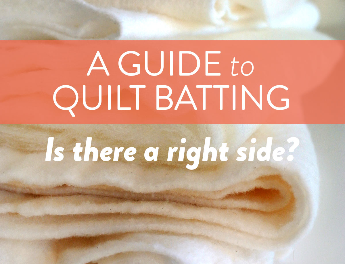 Does batting have a right and wrong side? The answer is yes! Check out this photo guide to help you find the right batting for your next quilt.