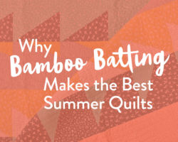 Why Bamboo Batting Makes the Perfect Summer Quilt