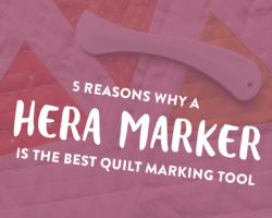 5 Reasons Why a Hera Marker is the Best Quilt Marking Tool