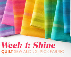 Shine Quilt Sew Along: Week 1: Pick Your Fabric