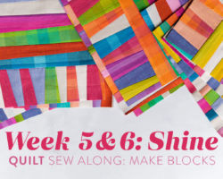 Shine Quilt Sew Along: Week 5 & 6: Make Blocks