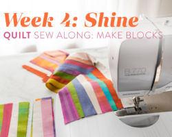 Shine Quilt Sew Along: Week 4: Make Blocks